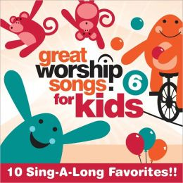 Great Worship Song For Kids, Vol. 6