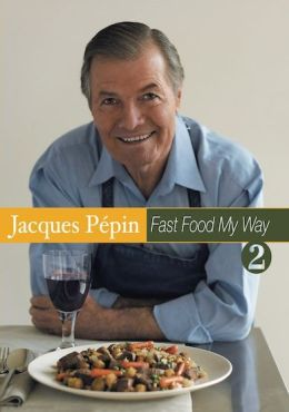 Jacques Pepin: Fast Food My Way, Vol. 2