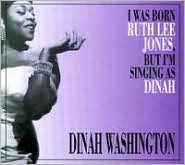 I Was Born Ruth Lee Jones, But I'm Singing as Dinah
