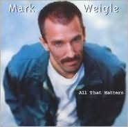 All That Matters (Mark Weigle)