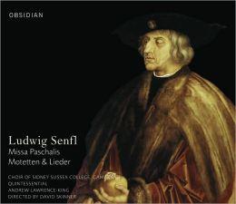 Ludwig Senfl: Missa Paschalis; Motetten & Lieder