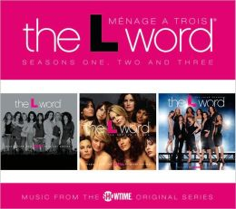 The L Word: Menage a Trois: Seasons One, Two and Three