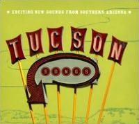 Tucson Songs: Exciting New Sounds From Southern Arizona