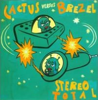 Stereo Total: Cactus Vs. Brezel