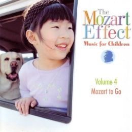 The Mozart Effect: Music for Children, Vol. 4: Mozart to Go