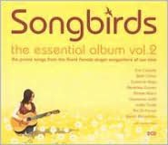 Songbirds: The Essential Album, Vol. 2
