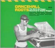 Dancehall Roots: The Birth of Ragga, Dancehall and Digital Reggae