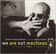 We Are Not Machines