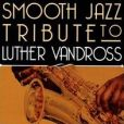 CD Cover Image. Title: A Smooth Jazz Tribute to Luther Vandross