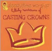 Sleepytime Worship: Lullaby Renditions of Casting Crowns