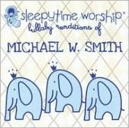 Sleepytime Worship: Lullaby Renditions of Michael W. Smith