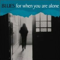 Blues for When You Are Alone