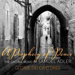 A Prophecy of Peace: The Choral Music of Samuel Adler