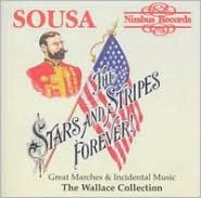 Stars and Stripes Forever: Sousa's Great Marches and Incidental Music