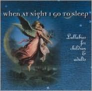 When at Night I Go to Sleep:  Lullabies for Children and Adults