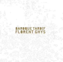 Florent Ghys: Baroque Tardif