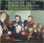 Round the House & Mind the Dresser: Irish Country House Dance Music