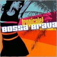 Bossa Brava: Tropicale!