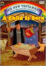 The New Testament Bible Stories for Children: A Child Is Born