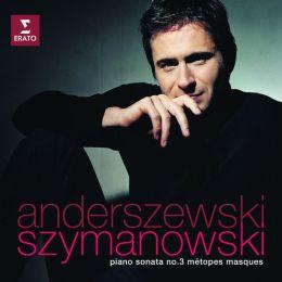 Szymanowski: Piano Sonata No. 3, Métopes, Masques
