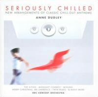 Seriously Chilled: New Arrangements of Classic Chill-Out Anthems by Anne Dudley