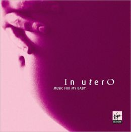 In Utero: Music for My Baby, Vol. 1