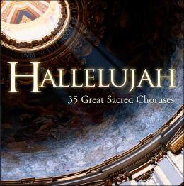 Hallelujah: 35 Great Sacred Choruses