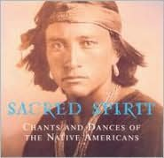 Sacred Spirit: Chants & Dances of Native Americans