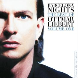 Barcelona Nights: The Best of Ottmar Liebert, Vol. 1