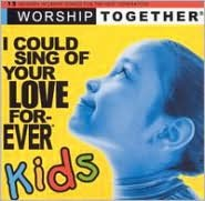 I Could Sing of Your Love Forever: Kids [2004]
