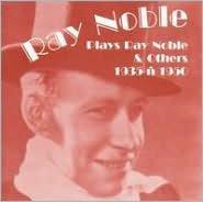 Ray Noble Plays Ray Noble