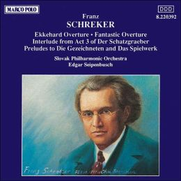 Franz Schreker: Ekkehard Overture; Fantastic Overture; Interlude from Act 3 of Der Schatzgraber; etc.