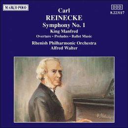 Carl Reinecke: Symphony No. 1; King Manfred Overture, Preludes & Ballet Music