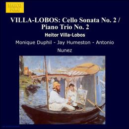 Villa-Lobos: Sonata for Cello & Piano No. 2; Piano Trio No. 2