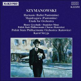 Karol Szymanowski: Harnasie; Mandragora; Etude