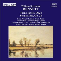 William Sterndale Bennett: Piano Sextet; Sonata Duo
