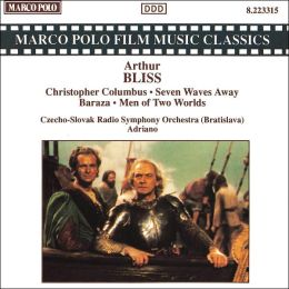 Arthur Bliss: Christopher Columbus; Seven Waves Away; Baraza; Men of Two Worlds