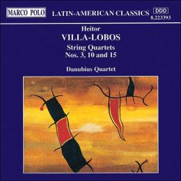 Villa-Lobos: String Quartets Nos. 3, 10 and 15