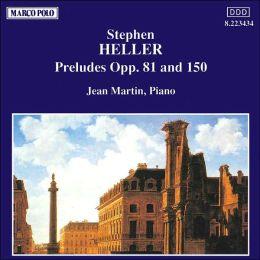 Stephen Heller: Preludes, Opp. 81 & 150