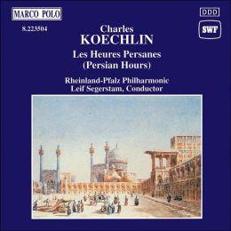 Charles Koechlin: Les Heures Persanes (Persian Hours)