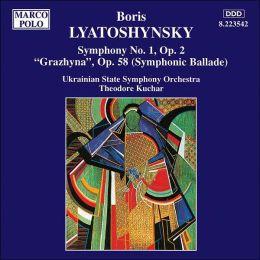 Boris Lyatoshynsky: Symphony No. 1, Op. 2; Grazhyna, Op. 58 (Symphonic Ballade)