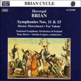 Havergal Brian: Symphonies Nos. 11 & 15; Doctor Merryheart; For Valor