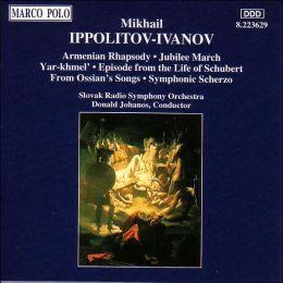 Mikhail Ippolitov-Ivanov: Armenian Rhapsody; Jubilee March; Yar-khmel'; Episode from the Life of Schubert; etc.
