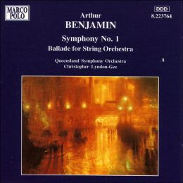 Arthur Benjamin: Symphony No. 1; Ballade for String Orchestra