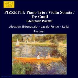 Ildebrando Pizzetti: Piano Trio; Violin Sonata; Tre Canti
