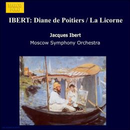 Ibert, Jacques: Diane de Poitiers, Suites I & II; La Licorne