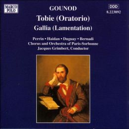 Gounod: Tobie (Oratorio); Gallia (Lamentation)