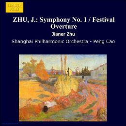 Zhu Jianer: Symphony No. 1; Festival Overture