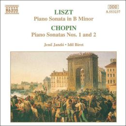 Liszt: Sonata in B minor; Chopin: Sonatas, Opp. 4 & 35