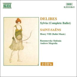 Léo Delibes: Sylvia (Complete Ballet); Camille Saint-Saëns: Henry VIII (Ballet Music)